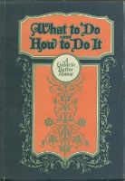What to Do and How to Do It: A Guide to Better Homes. Interiors, Mildred Gapen Brown