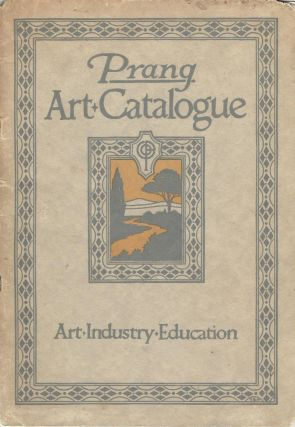 Prang Art Catalogue: A Catalogue of Books And Materials Prepared For The Promotion Of Art Education In Schools.