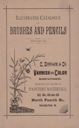 Illustrated Catalogue of Brushes and Pencils; C.Schrack & Co. Varnish and Color Manufacturers, Importers and Dealers in Painters' Materials. Art, C. Schrack, Co.