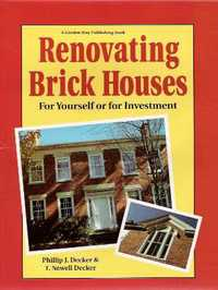 Renovating Brick Houses: For Yourself or for Investment. Brick, Phillip J. Decker, Ben Watson T....