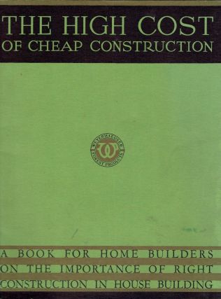 The High Cost of Cheap Construction, A Book for Home Builders on the Importance of Right...