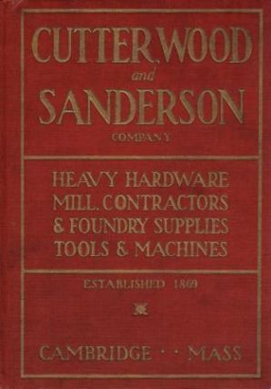 Cutterwood and Sanderson Company, Catalogue A, Heavy Hardware, Mill, Contractors and Foundry...