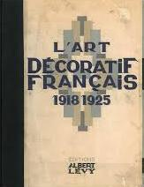 L'Art Décoratif Français 1918 – 1925 (Volume I). Art Deco, Fernand David Léon Deshairs