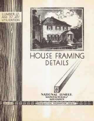 House Framing Details, Vol IV, CH 3; Construction Information Series. Building as Envelope,...
