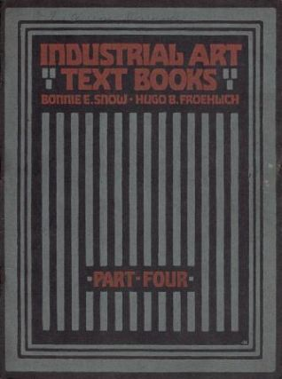 Industrial Art - Text Books - Part Four; A Graded Course In Art In Its Relation To Industry....