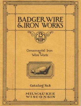 Ornamental Iron and Wire Work, Catalog No. 8. Metal, Badger Wire, Iron Works