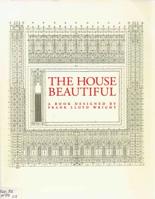 The House Beautiful: A Book Designed by Frank Lloyd Wright. Architecture, William C. Gannett,...