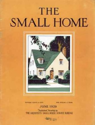 The Small House Volume IX No 6, June 1929. Architecture, The Architects Small House Service Bureau.