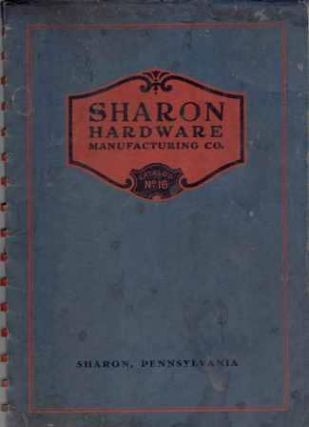 Sharon Hardware Manufacturing Company Catalog No. 16. Hardware, Sharon Hardware Manufacturing Company.