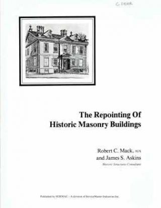 The Repointing of Historic Masonry Buildings. Masonry, Robert C. AIA Mack, James S. Askins