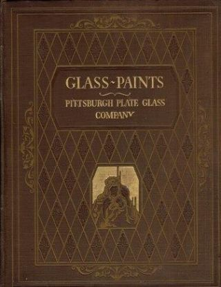 Glass ~ Paints, Varnishes and Brushes; Their History Manufacture & Use. Glass, Pittsburgh Plate...