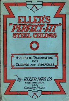 Eller's Perfect-Fit Steel Ceilings: Catalog No. 25. Metal, The Eller Mfg. Co.