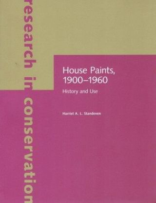 House Paints, 1900-1960; History and Use. Paint, Harriet A. L. Standeven.
