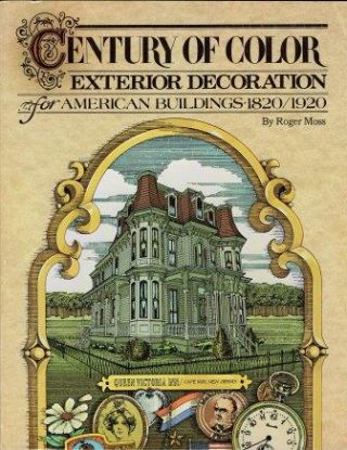 Century of Color: Exterior Decoration for American Buildings, 1820-1920 (with the original and elusive color chart laid in). Exteriors, Roger W. Moss.