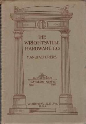 The Wrightsville Hardware Co. Manufacturers Catalog No. S-6. Hardware, Wrightsville Hardware Company