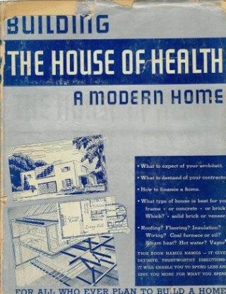 "The Practical Book of Building ""The House of Health""; A handbook for every homeowner or..."