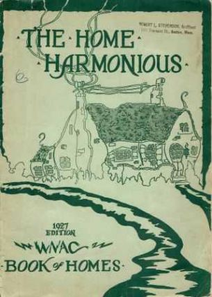 The Home Harmonious; 1927 Edition of the WNAC Book of Homes. Pattern Book, Charles W. Phelan,...