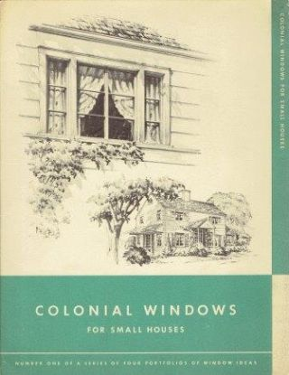 Colonial Windows for Small Houses; Number One of a series of four portfolios of window ideas....