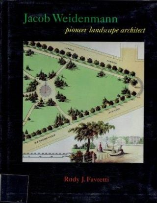 Jacob Weidenmann: Pioneer Landscape Architect. Architectural Monograph, Rudy J. Favretti.