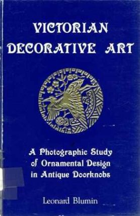 Victorian Decorative Art; A Photographic Study of Ornamental Design in Antique Doorknobs....