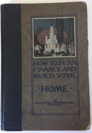 How to Plan, Finance and Build Your Home. Architecture, The Architects' Small House Service Bureau.