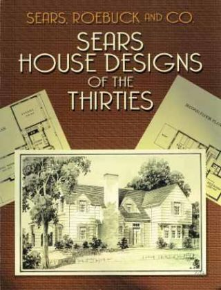 Sears House Designs of the Thirties. Pattern Book, Roebuck and Co Sears.