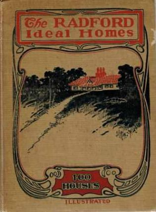 The Radford Ideal Homes; 100 Houses Illustrated. Pattern Book, The Radford Architectural Company.