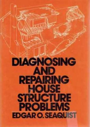 Diagnosing and Repairing House Structure Problems. Restoration, Edgar O. Seaquist