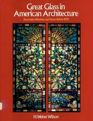 Great Glass in American Architecture, Decorative Windows and Doors Before 1920. Glass, H. Weber...