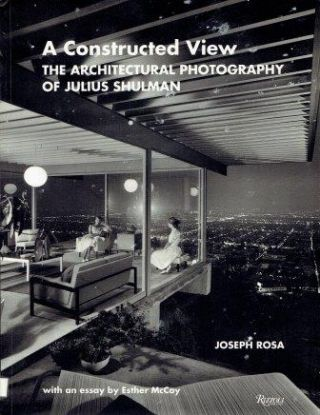 A Constructed View: The Architectural Photograph of Julius Shulman. Photography, Joseph Rosa