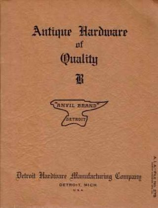 Antique Hardware of Quality, Catalog B; A.I.A. - File No. 27B. Hardware, Detroit Hardware...