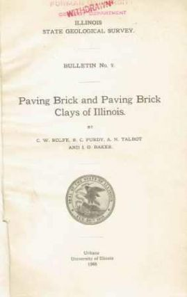 Paving Brick and Paving Brick Clays of Illinois; Bulletin #9. Brick, C. W. Rolfe, A. N., Talbot,...