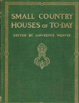 Small Country Houses of To-Day. Architecture, Lawrence Weaver