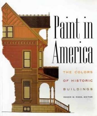 Paint in America: The Colors of Historic Buildings. Restoration, Roger W. Moss