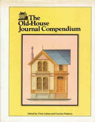 The Old-house Journal Compendium (Signed by the Author). Restoration, Clem Labine, Carolyn Flaherty