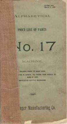 Alphabetical Price List of Parts No. 17 Machine; Balance wheel at right hand. Bed 16 1/2 inches...