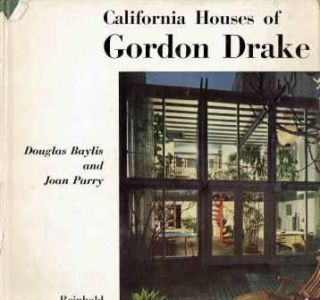 California Houses of Gordon Drake. California, Douglas Baylis, Joan Parry