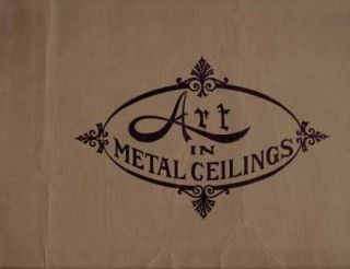 Art in Metal Ceilings. Metal, Canton Steel Ceiling Co