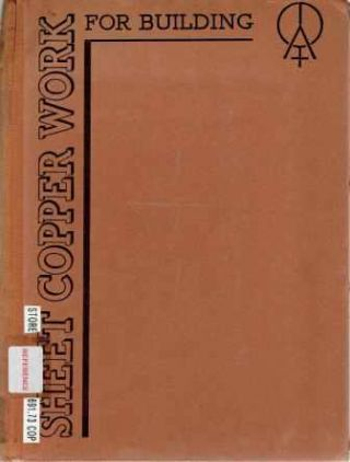 Sheet Copper Work For Building; A Practical Handbook. Metal, Copper Development Association