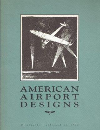 American Airport Designs. Architectural History, Archibald Black, forward to reprinted, Dominick...