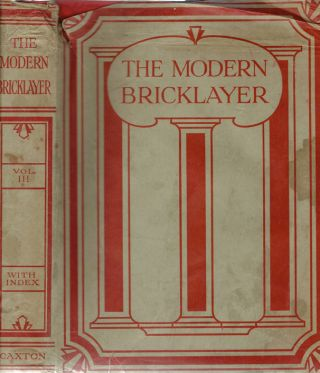 The Modern Bricklayer: A Practical Work on Bricklaying in All Its Branches with Special Sections...