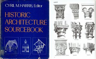 Historic Architecture Sourcebook. Architecture, Cyril M. Harris