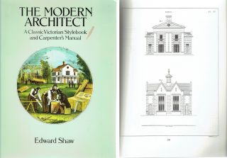 The Modern Architect : A Classic Victorian Stylebook and Carpenter's Manual. Victorian, Edward Shaw