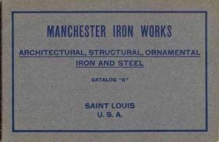 Architectural, Structural, Ornamental Iron and Steel; Catalog A. Iron, Manchester Iron Works.