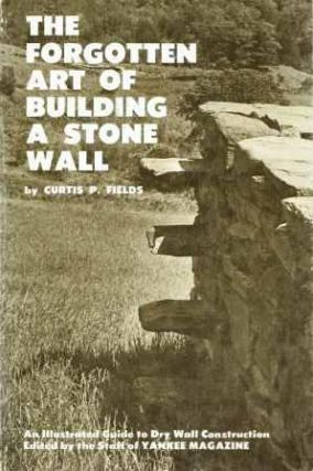 The Forgotten Art of Building a Stone Wall: An Illustrated Guide to Dry Wall Construction...