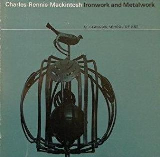 Charles Rennie Mackintosh: Ironwork and Metalwork; At Glasgow School of Art